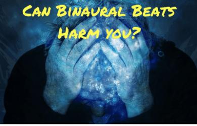 Can Binaural Beats Harm you