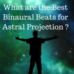 Best Binaural Beats for Astral Projection