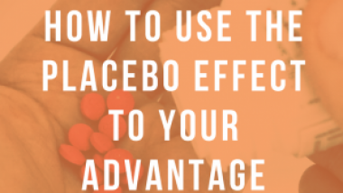 How to use the placebo effect to your advantage